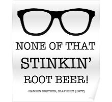 None of that Stinkin' Root Beer! Poster