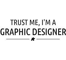 TRUST ME, I'M A  GRAPHIC DESIGNER Photographic Print
