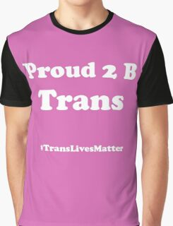 Proud 2 B Trans (white lettering) Graphic T-Shirt