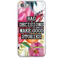 Bad decisions make good stories iPhone Case/Skin