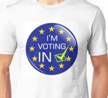 I'm Voting IN Unisex T-Shirt