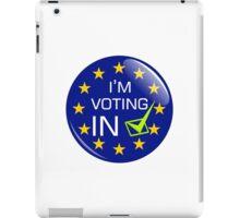 I'm Voting IN iPad Case/Skin