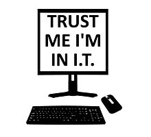 TRUST ME I'M IN I.T. Photographic Print