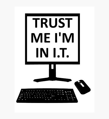 TRUST ME I'M IN I.T. Photographic Print