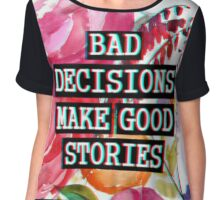 Bad decisions make good stories Chiffon Top