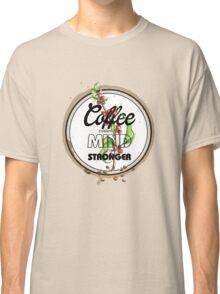 Coffee makes the Mind grow Stronger Classic T-Shirt