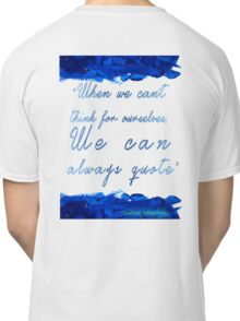 """ When we can't  think for ourselves,  We can  always quote"" Classic T-Shirt"