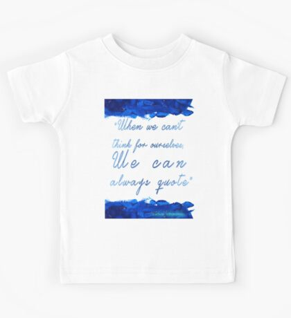""""""" When we can't  think for ourselves,  We can  always quote"""" Kids Tee"""