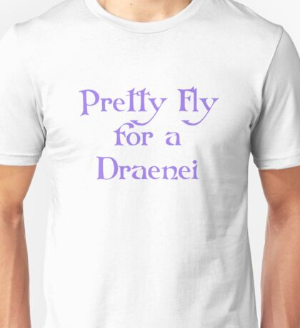 Pretty Fly for a Draenei Unisex T-Shirt
