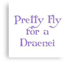 Pretty Fly for a Draenei Canvas Print