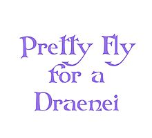 Pretty Fly for a Draenei Photographic Print