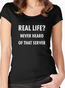 Real Life? Never Heard of that Server.. Funny Meme Women's Fitted Scoop T-Shirt