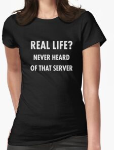 Real Life? Never Heard of that Server.. Funny Meme Womens Fitted T-Shirt