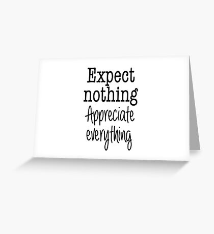 Expect Nothing. Appreciate Everything.  Greeting Card