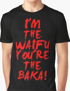 I'm The Waifu, You're The Baka Anime Manga Shirt Graphic T-Shirt