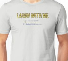 Laugh With Me Unisex T-Shirt