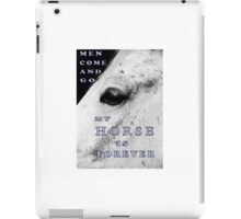 """MESSAGE PIECE: """"Men come & go/My HORSE is forever"""" iPad Case/Skin"""