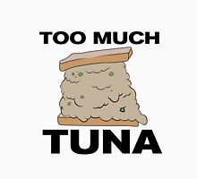 Too Much Tuna Unisex T-Shirt