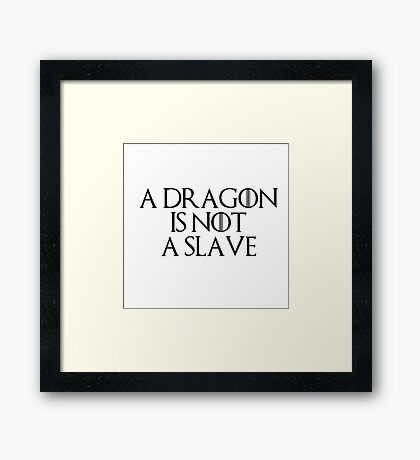A DRAGON IS NOT A SLAVE  Framed Print