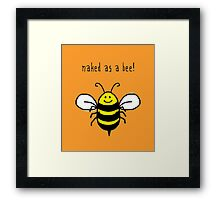 Naked as a bee, cute bumble bee happy art Framed Print