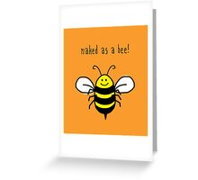 Naked as a bee, cute bumble bee happy art Greeting Card