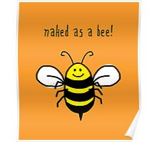 Naked as a bee, cute bumble bee happy art Poster