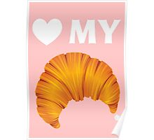 Love My Croissant Poster