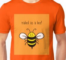 Naked as a bee, cute bumble bee happy art Unisex T-Shirt
