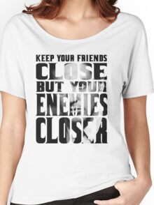 KEEP YOUR ENEMIES CLOSER Women's Relaxed Fit T-Shirt