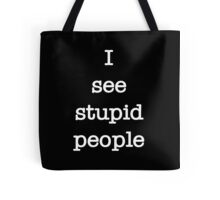 I See Stupid People - White on Black Tote Bag