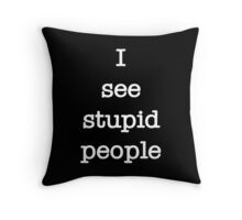 I See Stupid People - White on Black Throw Pillow