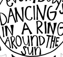Everybody's Dancing in a Ring Around The Sun  Sticker