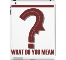 What Do You Mean ? iPad Case/Skin