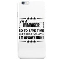 I'm Always Right - Managers iPhone Case/Skin