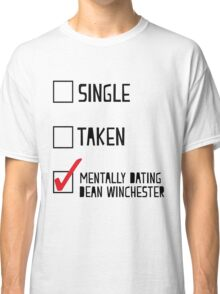 Mentally Dating Dean Winchester Classic T-Shirt