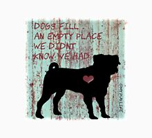 Dogs fill an empty space we didn't know we had Unisex T-Shirt