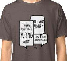 I wanna hear that WU TANG joint Classic T-Shirt