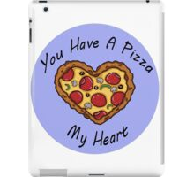 You Have A Pizza My Heart iPad Case/Skin