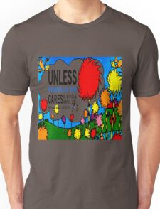 Unless The Lorax Unisex T-Shirt