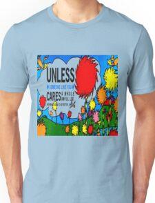 Unless The Lorax Unisex T-Shirt
