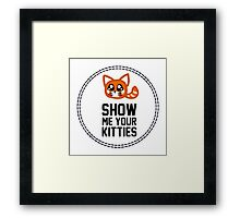 Show Me Your Kitties Framed Print