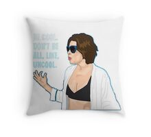 Don't Be All Uncool Throw Pillow