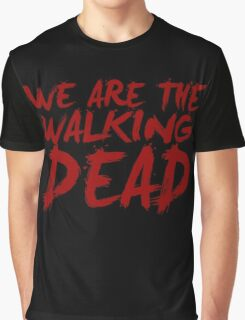 We Are The Walking Dead Graphic T-Shirt