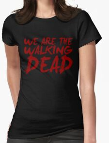 We Are The Walking Dead Womens Fitted T-Shirt