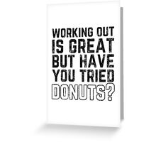 Working Out Is Great But Have You Tried Donuts? Greeting Card