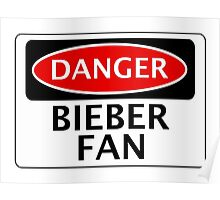 DANGER BIEBER FAN FAKE FUNNY SAFETY SIGN SIGNAGE Poster
