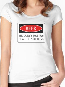 BEER THE CAUSE & SOLUTION OF ALL LIFE'S PROBLEMS, FUNNY DANGER STYLE FAKE SAFETY SIGN Women's Fitted Scoop T-Shirt