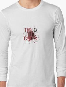 Hold the Door.  Long Sleeve T-Shirt