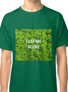 Leaf Me Alone | Leaf and Plant Photocollage | Garden and Nature Classic T-Shirt