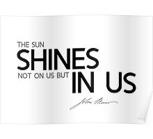 the sun shines not on us but in us - john muir Poster